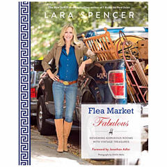 Flea Market Fabulous: Designing Gorgeous Rooms with Vintage Treasures by Laura Spencer