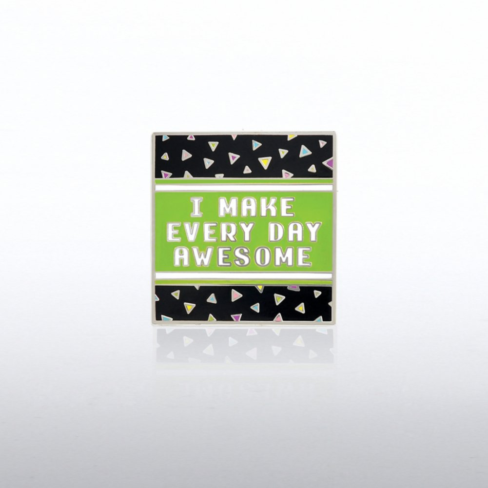 View larger image of Lapel Pin - I Make Every Day Awesome