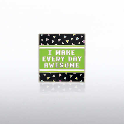 Lapel Pin - I Make Every Day Awesome
