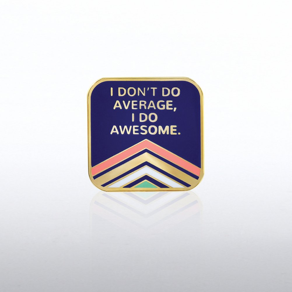View larger image of Lapel Pin - I Don't Do Average, I Do Awesome