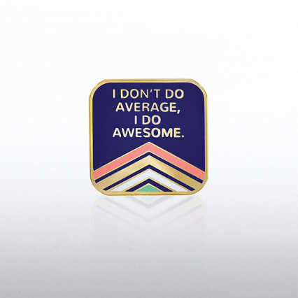 Lapel Pin - I Don't Do Average, I Do Awesome