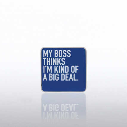 Lapel Pin - My Boss Thinks I'm Kind of a Big Deal - Smart