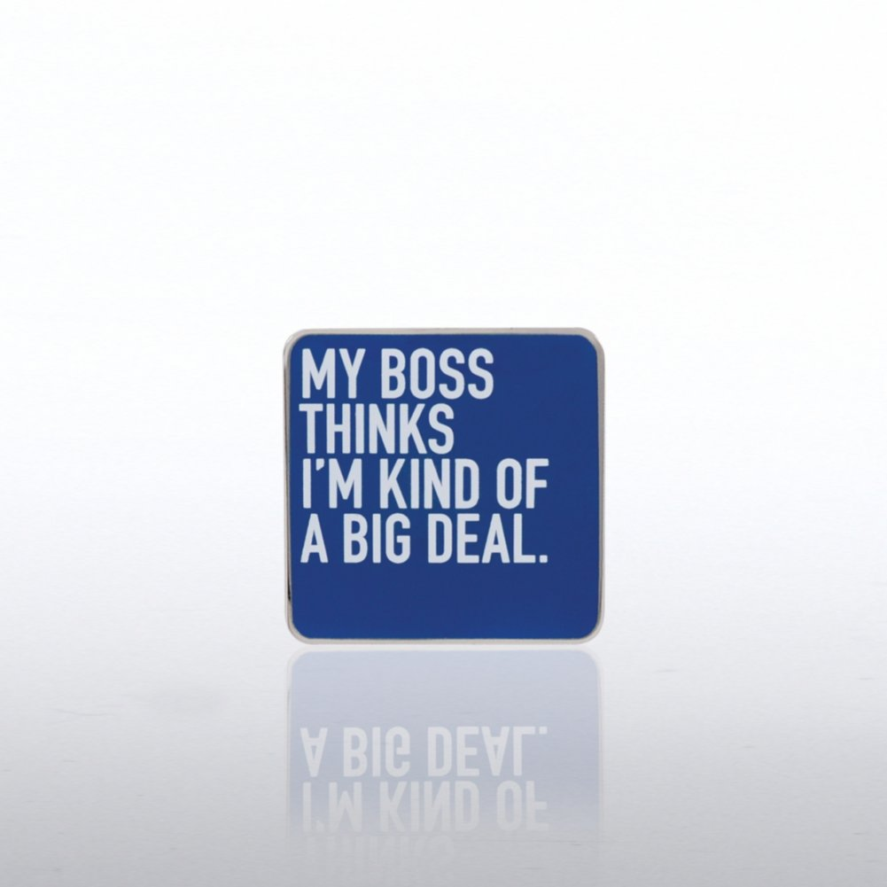 Lapel Pin - My Boss Thinks I'm Kind of a Big Deal - Smart
