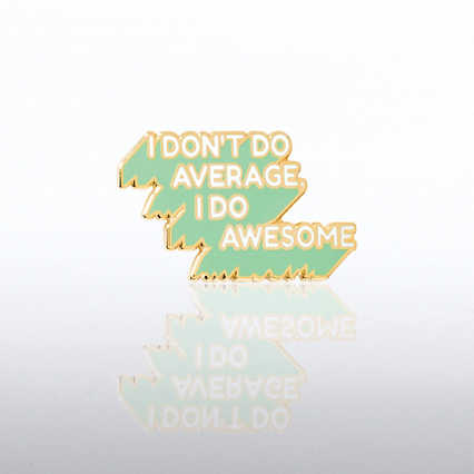 Lapel Pin - I Don't Do Average, I Do Awesome.