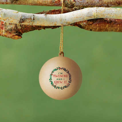 Bloom Where You're Planted Ornament - I'm Awesome